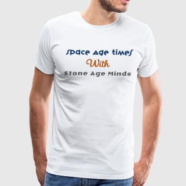 Space age times with Stone age minds. - Men's Premium T-Shirt