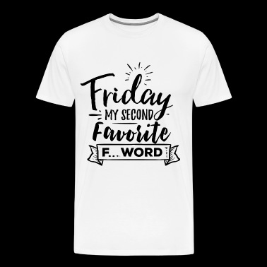 Friday My Second Favorite F Word - Men's Premium T-Shirt