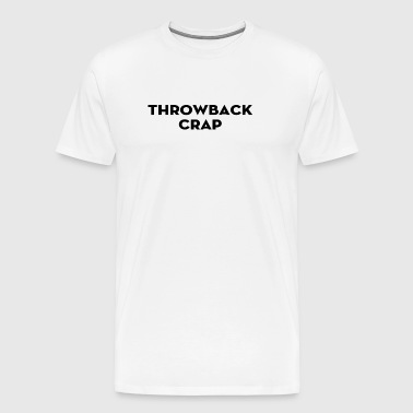 Throwback Crap - Men's Premium T-Shirt