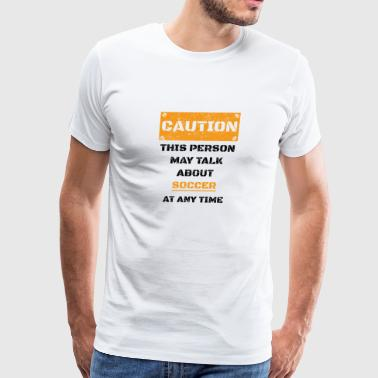 CAUTION GESCHENK HOBBY REDEN LOVE Soccer - Men's Premium T-Shirt