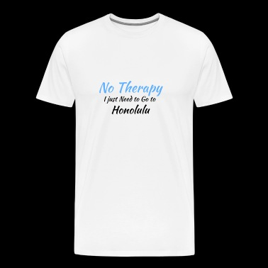 No Therapy I just Need to Go to honolulu black - Men's Premium T-Shirt
