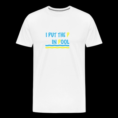I Put the P in Pool Funny Dad Joke Pun Clever Design - Men's Premium T-Shirt