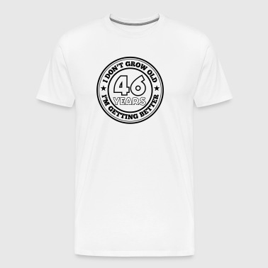 46 years old i am getting better - Men's Premium T-Shirt