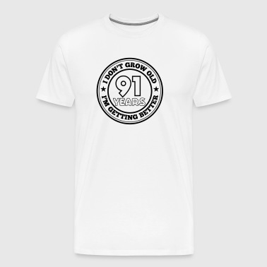 91 years old i am getting better - Men's Premium T-Shirt