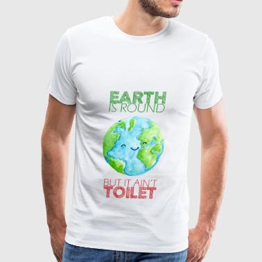 Earth Ain't Toilet - Men's Premium T-Shirt