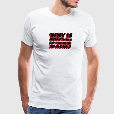 Why is everything so fucking 3D now!? - Men's Premium T-Shirt