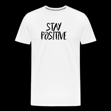 Stay Positive (Script/Black) - Men's Premium T-Shirt