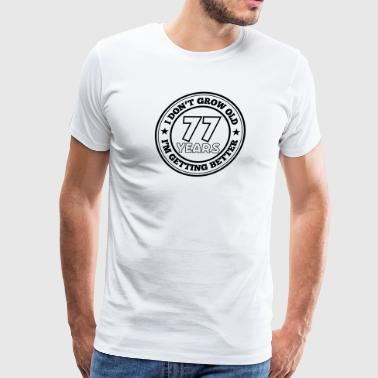 77 years old i am getting better - Men's Premium T-Shirt