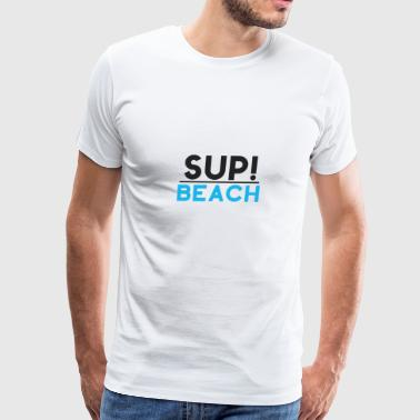 Sup! Beach - Beach Lover - Gift - Shirt - Men's Premium T-Shirt