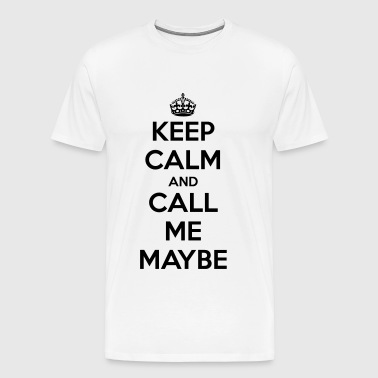 KEEP CALM AND CALL ME MAYBE - Men's Premium T-Shirt