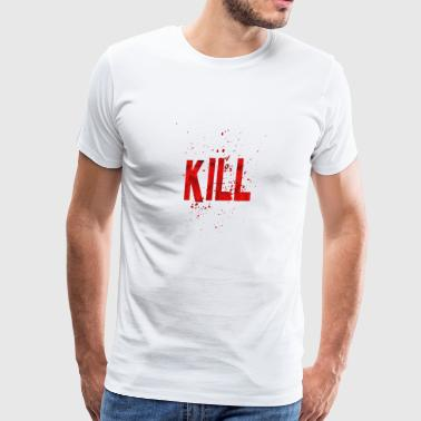 Kill - Men's Premium T-Shirt