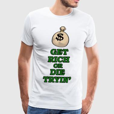 Get Rich or Die Trying! $$ - Men's Premium T-Shirt