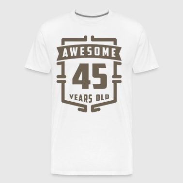 Awesome 45 Years Old - Men's Premium T-Shirt