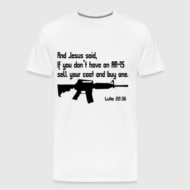 And jesus said if you don't have an ar-15 sell you - Men's Premium T-Shirt