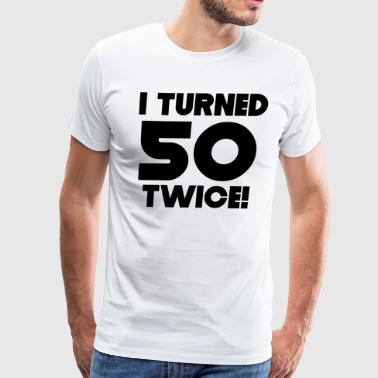 I Turned 50 Twice 100th Birthday - Men's Premium T-Shirt