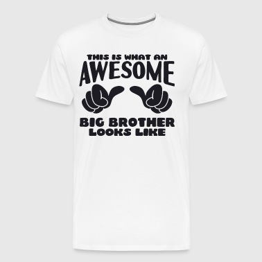 This is what an Awesome Big Brother looks like - Men's Premium T-Shirt