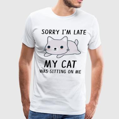Sorry i'm late my cat sitting on me - Men's Premium T-Shirt