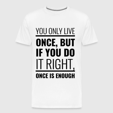 YOU ONLY LIVE ONCE - Men's Premium T-Shirt