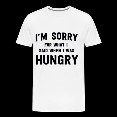 I\'m Sorry For What I Said When I Was Hangry - Men's Premium T-Shirt