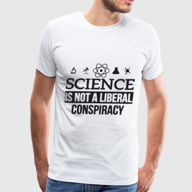 Science Is Not A Liberal Conspiracy Global Warming - Men's Premium T-Shirt