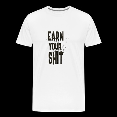 Earn your shit - Men's Premium T-Shirt