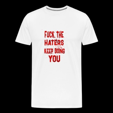 Fuck the haters - Men's Premium T-Shirt