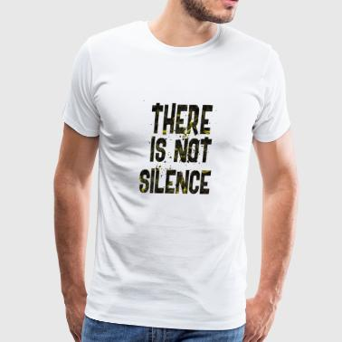 There is not silence - Men's Premium T-Shirt