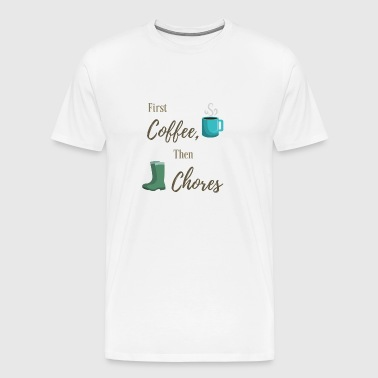 First Coffee, Then Chores - Men's Premium T-Shirt
