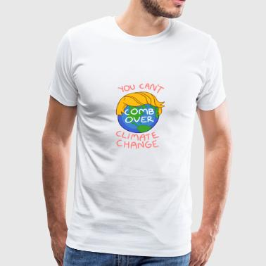 You Can't Comb Over Climate Change - Men's Premium T-Shirt