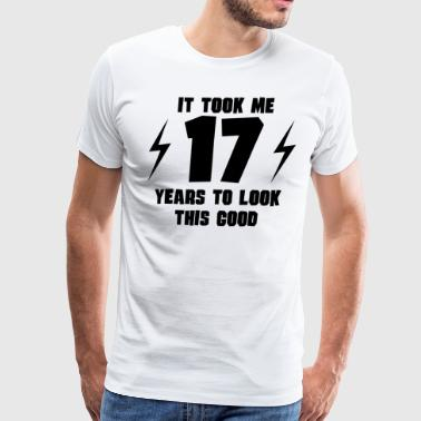 It Took Me 17 Years To Look This Good - Men's Premium T-Shirt