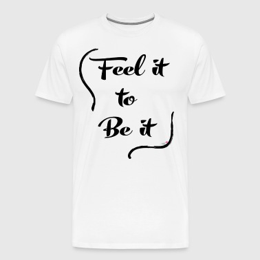Feel it to Be it - Men's Premium T-Shirt