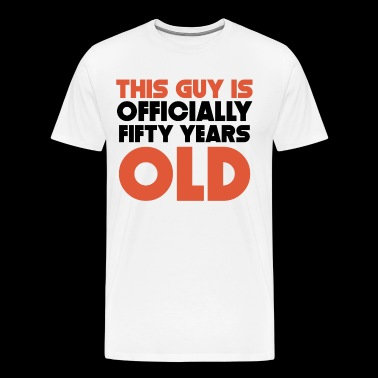 This Guy Is Officially Fifty Years Old - Men's Premium T-Shirt