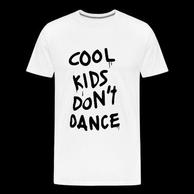 NEW COOL KIDS DONT DANCE DOPE SWAG ZAYN YO LO swag - Men's Premium T-Shirt