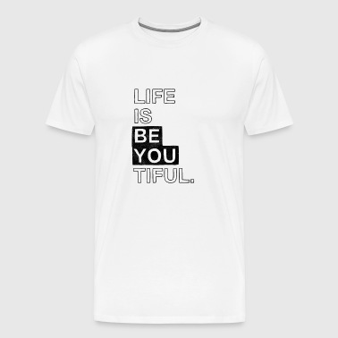 Life is beautiful - Men's Premium T-Shirt