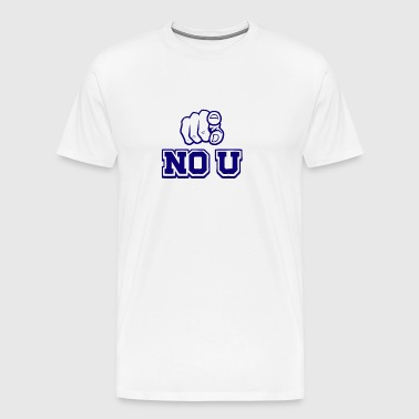 NO U - Men's Premium T-Shirt