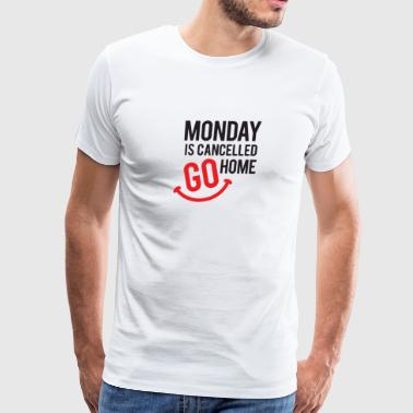 Monday is Cancelled - Men's Premium T-Shirt
