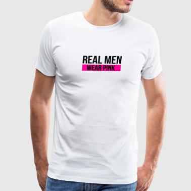 Real Men Wear Pink - Men's Premium T-Shirt