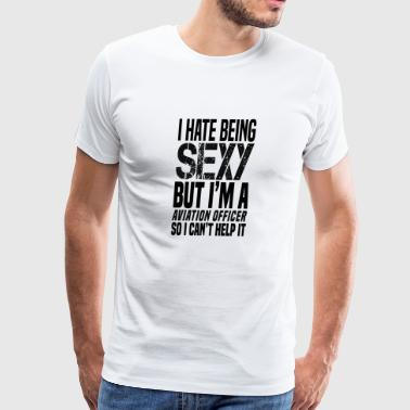 I hate being sexy - Aviation officer gift shirt - Men's Premium T-Shirt