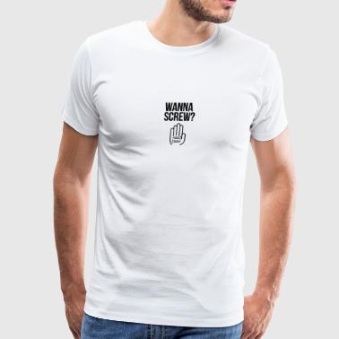 Wanna screw? - Men's Premium T-Shirt