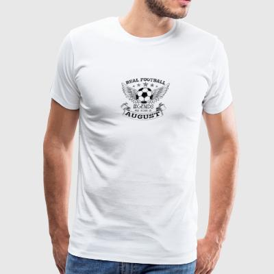 REAL FOOTBALL LEGENDS ARE BORN IN AUGUST - Men's Premium T-Shirt