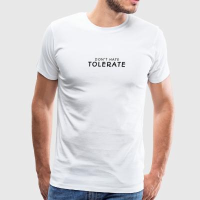 DON'T HATE TOLERATE - Men's Premium T-Shirt