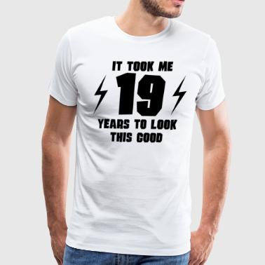 It Took Me 19 Years To Look This Good - Men's Premium T-Shirt