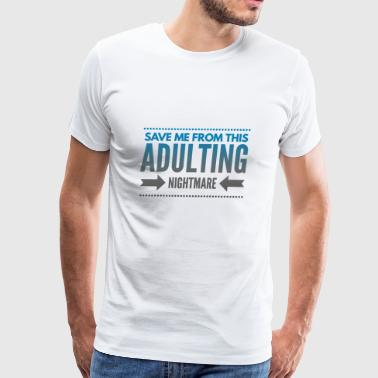 Save Me From This Adulting Nightmare - Men's Premium T-Shirt