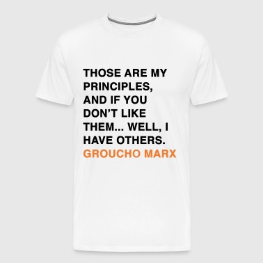 GROUCHO MARX, THOSE ARE MY PRINCIPLES, AND IF YOU DON'T LIKE THEM... WELL, I HAVE OTHERS - Men's Premium T-Shirt