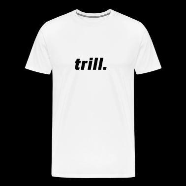 trill. - Men's Premium T-Shirt