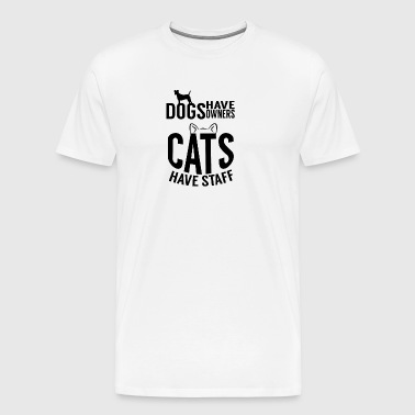 cat Dogs have owners cats have staff - Men's Premium T-Shirt