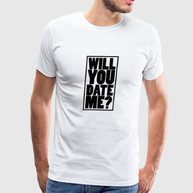Will You Date Me - Men's Premium T-Shirt
