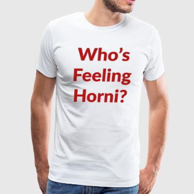 Who's Feeling Horni? - Men's Premium T-Shirt