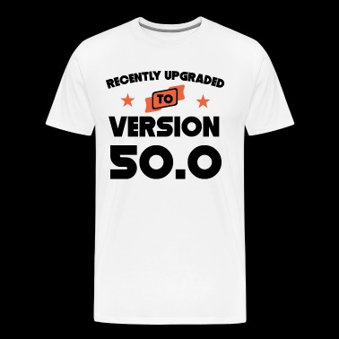 Recently Upgraded To Version 50.0 50th Birthday - Men's Premium T-Shirt