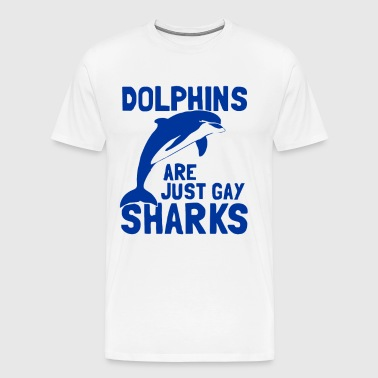 Dolphins Are Just Gay Sharks - Men's Premium T-Shirt